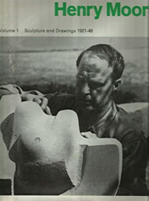 Henry Moore - Vol. 1. Sculpture and drawings 1921-1948