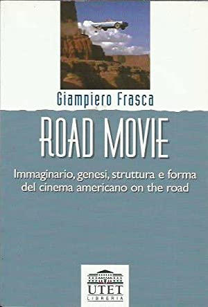 Road Movie. Immaginario, genesi, struttura e forma del cinema americano on the road