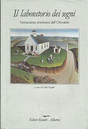 Il laboratorio dei sogni. Fantascienza americana dell'ottocento: Pagetti, Carlo (cura)