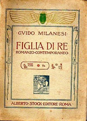 FIGLIA DI RE - ROMANZO CONTEMPORANEO: GUIDO MILANESI