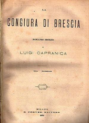 La congiura di Brescia. Romanzo storico: CAPRANICA, Luigi