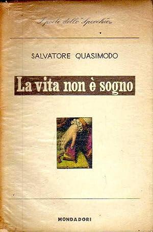 La vita non è sogno.: Quasimodo,Salvatore.