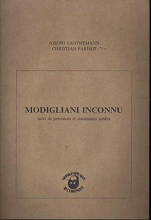 MODIGLIANI INCONNU. SUIVI DE PRÉCISIONS ET DOCUMENTS: JOSEPH LANTHEMANN PARISOT
