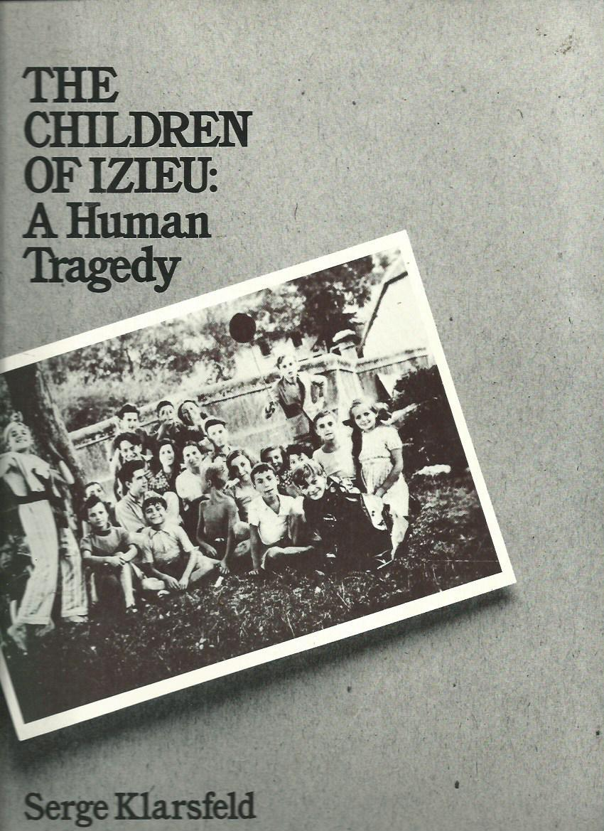 The Children of Izieu: A Human Tragedy. Foreword By Beate and Serge Klarsfeld. Translated By Kenneth Jacobson