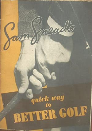 Sam Snead's Quick Way to Better Golf: Snead, Sam