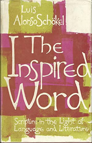 The Inspired Word: Scripture in the Light: Schökel, Luis Alonso,
