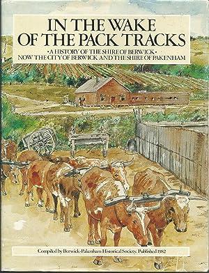 In the Wake of the Pack Tracks: Berwick-Pakenham Historical Society