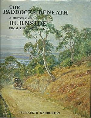 The Paddocks Beneath: A History of Burnside: Warburton, Elizabeth