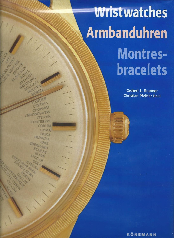 Wristwatches_Armbanduhren_Montres-Bracelets_Brunner,_Gisbert_L.;_Pfeiffer-Belli,_Christian_[Near_Fine]_[Hardcover]
