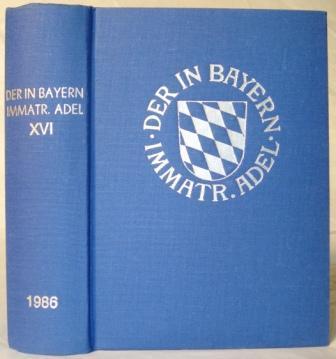 Genealogisches Handbuch des in Bayern immatrikulierten Adels. Band XVI.