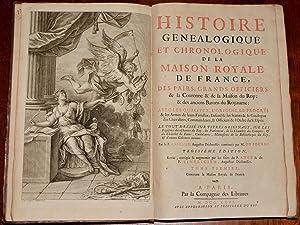 Histoire Généalogique et Chronologique de la Maison Royale de France, des Pairs, Grands Officiers ...