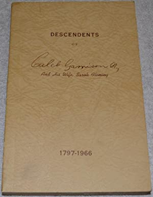 Descendents of Caleb Garrison Sr., and his wife, Sarah Fleming, 1797-1966: Compiled by John ...