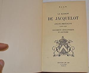 La Maison de Jacquelot: Anjou-Bretagne, 1500-1950. Documents généalogiques et souvenirs: Jacquelot ...