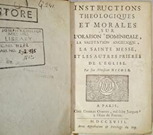 Instructions Theologiques et morales sur l'Oraison Dominicale, la Salutation Angelique, La ...