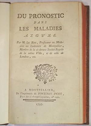Du Pronostic dans les Maladies Aigues. Par M. Le Roy, Professeur en Médecine au Ludovicée de ...