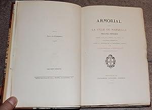 Armorial de la Ville de Marseille. Recueil Officiel dressé par les ordres de Louis XIV publié pour ...