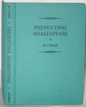 Presenting Shakespeare: Peat, R. C.