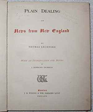 Plain Dealing or News from New England. With an Introduction and Notes by J. Hammond Trumbull.: ...