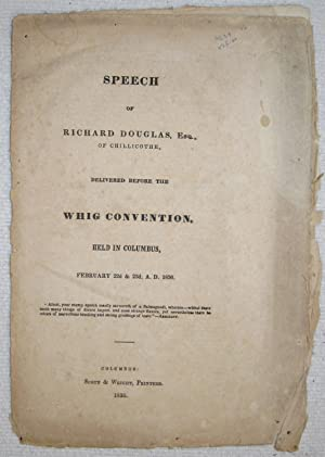 Speech of Richard Douglas, Esq., of Chillicothe, Delivered before The Whig Convention, Held in ...
