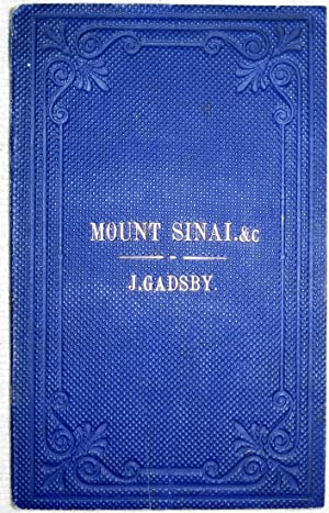 My Visit to Mount Sinai and the Holy Land.: Gadsby, John (1809-1893)