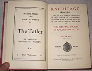Knightage 1930-1931. A List of the existing recipients of the honour of Knighthood, together with a...