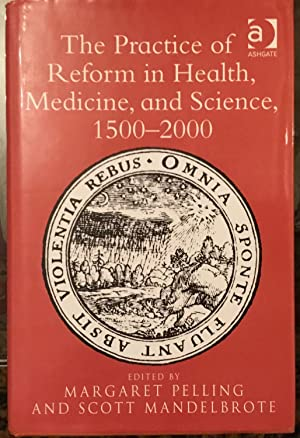 The Practice of Reform in Health, Medicine, and Science, 1500-2000