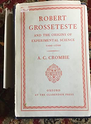 Robert Grosseteste and the Origins of Experimental Science 1100-1700