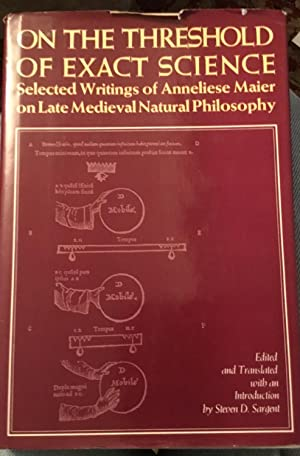 On the Threshold of Exact Science: Selected Writings of Anneliese Meier on Late Medieval Natural ...