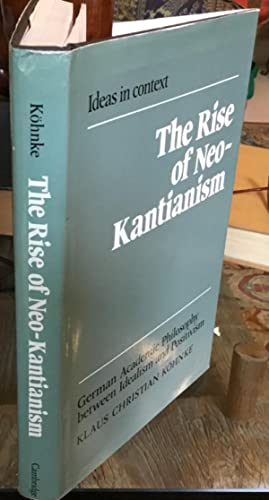 The Rise of Neo-Kantianism: German Academic Philosophy between Idealism and Positivism (Ideas in ...