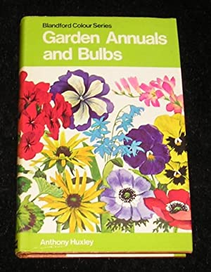 Garden Annuals and Bulbs: Anthony Huxley