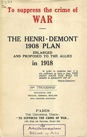 To suppress the crime of war - The Henri-Demont 1908 Plan enlarged and proposed to the allies in ...