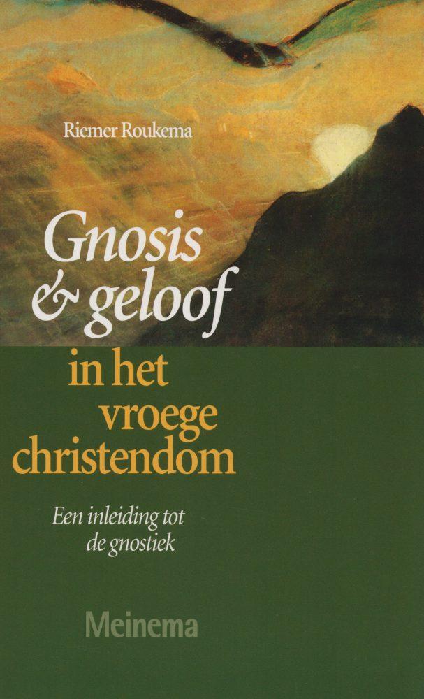 Gnosis en geloof in het vroege christendom. Een indeiding tot de gnostiek - Roukema, R.