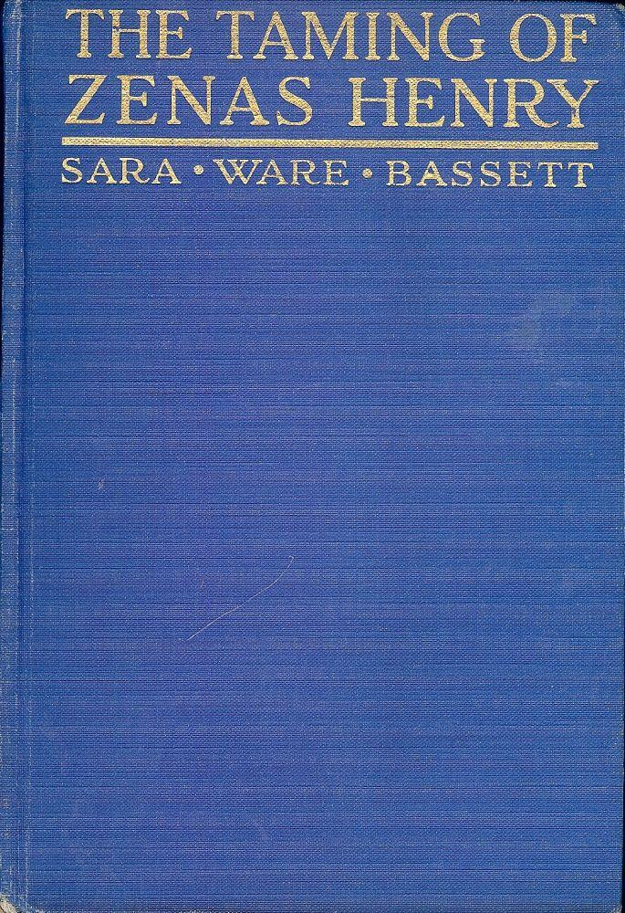 THE TAMING OF ZENAS HENRY BASSETT, Sara Ware Hardcover BASSETT, Sara Ware. THE TAMING OF ZENAS HENRY. NY: George H. Doran, [1915]. Small 8vo., blue cloth, stamped in gilt. First Edition. Author's first boo