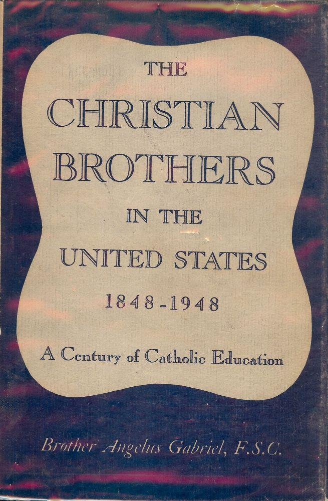 THE CHRISTIAN BROTHERS IN THE UNITED STATES 1848-1948 GABRIEL, Angelus Hardcover