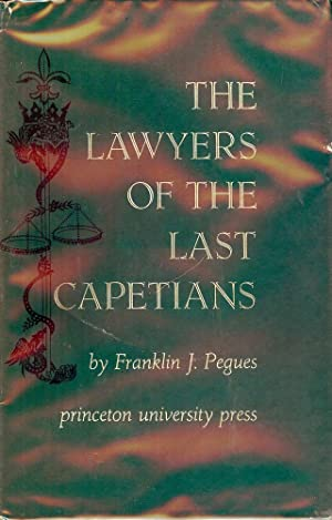 THE LAWYERS OF THE LAST CAPETIANS: PEGUES, Franklin J.