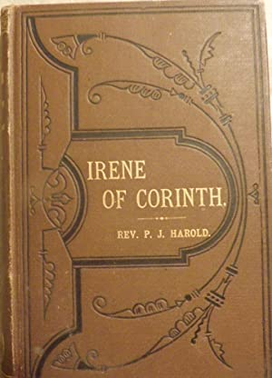 IRENE OF CORINTH; AN HISTORIC ROMANCE OF THE FIRST CENTURY: HAROLD, Rev. P.J.