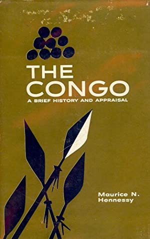 THE CONGO: A BRIEF HISTORY AND APPRAISAL: HENNESSY, Maurice N.