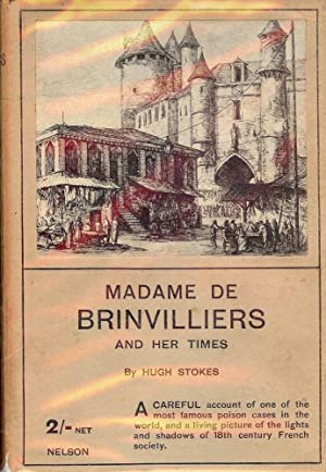 MADAME DE BRINVILLIERS AND HER TIMES 1630-1676: STOKES, Hugh