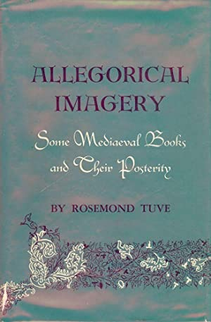 ALLEGORIAL IMAGERY: SOME MEDIAEVAL BOOKS AND THEIR POSTERITY: TUVE, Rosemond