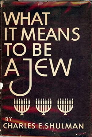 WHAT IT MEANS TO BE A JEW: SHULMAN, Charles E.