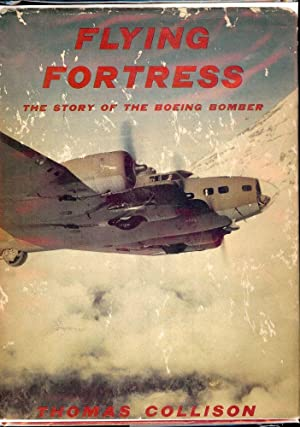 FLYING FORTRESS: THE STORY OF THE BOEING BOMBER