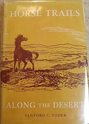 HORSE TRAILS ALONG THE DESERT: YODER, Sanford C.