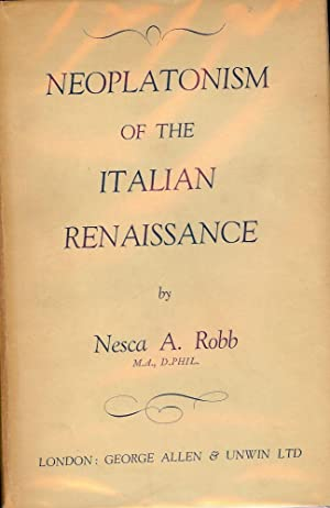 NEOPLATONISM OF THE ITALIAN RENAISSANCE: ROBB, Nesca A.