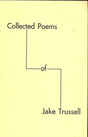 COLLECTED POEMS OF JAKE TRUSSELL: TRUSSELL, Jake