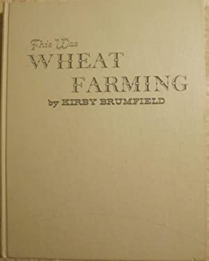 THIS WAS WHEAT FARMING: BRUMFIELD, Kirby