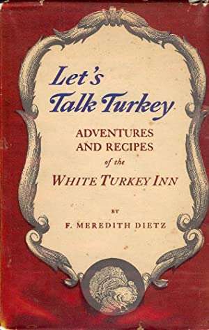 LET'S TALK TURKEY: ADVENTURES AND RECIPES OF THE WHITE TURKEY INN: DIETZ, F. Meredith