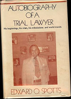 AUTOBIOGRAPHY OF A TRIAL LAWYER: SPOTTS, Edward O.