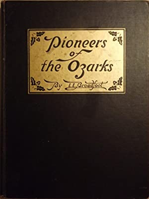PIONEERS OF THE OZARKS: BROADFOOT, Lennis L.
