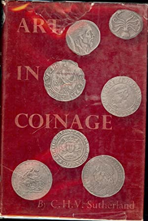 ART IN COINAGE: THE AESTHETICS OF MONEY FROM GREECE TO THE PRESENT DAY: SUTHERLAND, C.H.V.