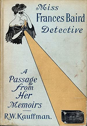 MISS FRANCES BAIRD DETECTIVE: A PASSAGE FROM HER MEMOIRS: KAUFFMAN, Reginald Wright